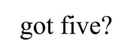GOT FIVE?