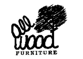 ALL WOOD FURNITURE Trademark of S J Bailey and Sons Inc