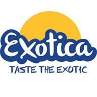 EXOTICA TASTE THE EXOTIC