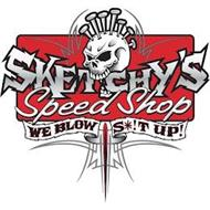 SKETCHY'S SPEED SHOP WE BLOW S*!T UP!