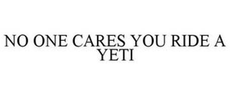 NO ONE CARES YOU RIDE A YETI