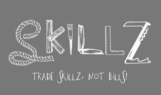 SKILLZ TRADE SKILLZ NOT BILLS