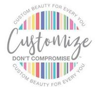CUSTOMIZE DON'T COMPROMISE CUSTOM BEAUTY FOR EVERY YOU