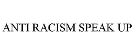 ANTI RACISM SPEAK UP