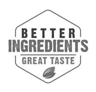 BETTER INGREDIENTS GREAT TASTE