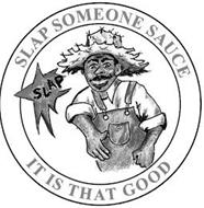 SLAP SOMEONE SAUCE IT IS THAT GOOD SLAP