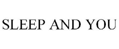 SLEEP AND YOU