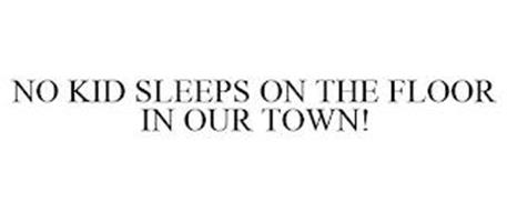 NO KID SLEEPS ON THE FLOOR IN OUR TOWN!