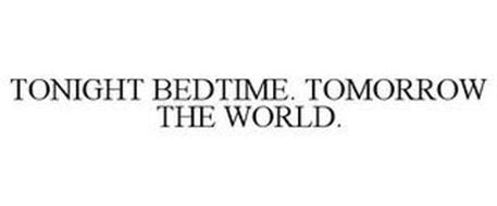 TONIGHT BEDTIME. TOMORROW THE WORLD.