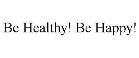 BE HEALTHY! BE HAPPY!