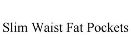 SLIM WAIST FAT POCKETS