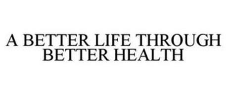A BETTER LIFE THROUGH BETTER HEALTH