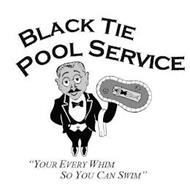 """BLACK TIE POOL SERVICE """"YOUR EVERY WHIM SO YOU CAN SWIM"""""""