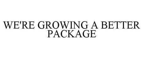 WE'RE GROWING A BETTER PACKAGE