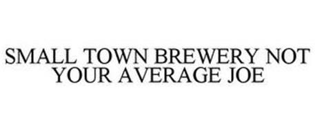 SMALL TOWN BREWERY NOT YOUR AVERAGE JOE