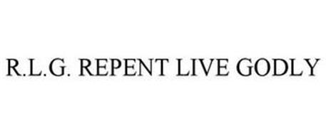 R.L.G. REPENT LIVE GODLY