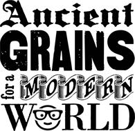 ANCIENT GRAINS FOR A MODERN WORLD