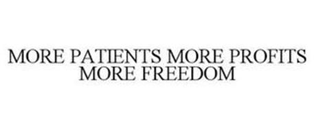 MORE PATIENTS MORE PROFITS MORE FREEDOM