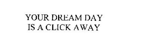 YOUR DREAM DAY IS A CLICK AWAY