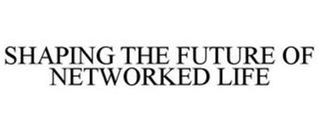 SHAPING THE FUTURE OF NETWORKED LIFE