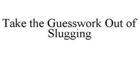 TAKE THE GUESSWORK OUT OF SLUGGING