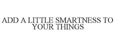 ADD A LITTLE SMARTNESS TO YOUR THINGS