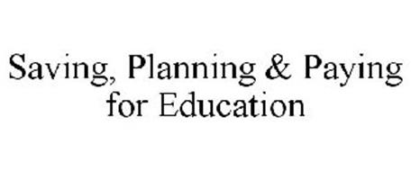 SAVING, PLANNING & PAYING FOR EDUCATION