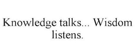 KNOWLEDGE TALKS... WISDOM LISTENS.