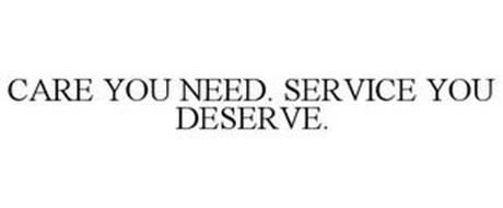CARE YOU NEED. SERVICE YOU DESERVE.