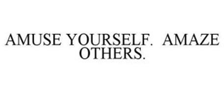 AMUSE YOURSELF. AMAZE OTHERS.