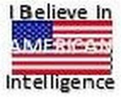 I BELEIVE IN AMERICAN INTELLIGENCE