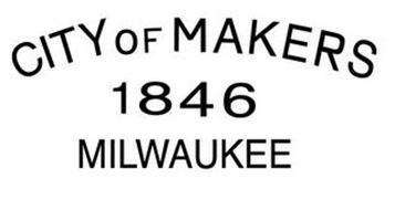 CITY OF MAKERS 1846 MILWAUKEE