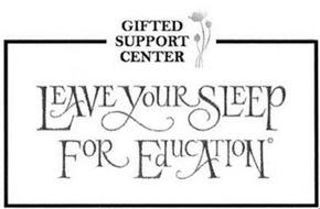 GIFTED SUPPORT CENTER LEAVE YOUR SLEEP FOR EDUCATION