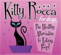 KITTY ROCCA FOR DOGS THE HEALTHY ALTERNATIVE TO EATING POOP!