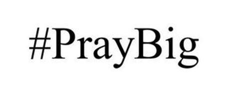 #PRAYBIG