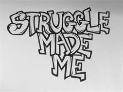 STRUGGLE MADE ME