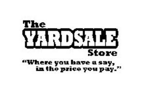 """THE YARDSALE STORE """"WHERE YOU HAVE A SAY, IN THE PRICE YOU PAY."""""""