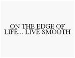 ON THE EDGE OF LIFE... LIVE SMOOTH