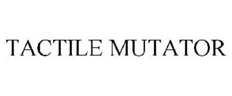 TACTILE MUTATOR