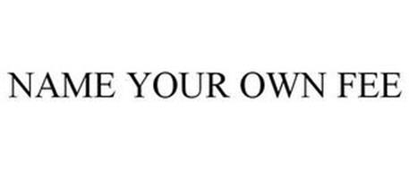 NAME YOUR OWN FEE