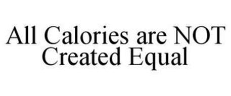 ALL CALORIES ARE NOT CREATED EQUAL
