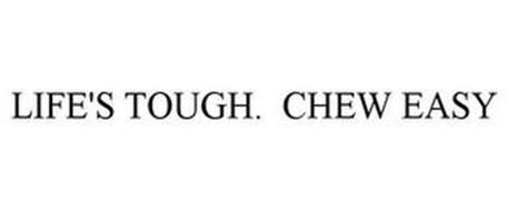 LIFE'S TOUGH. CHEW EASY