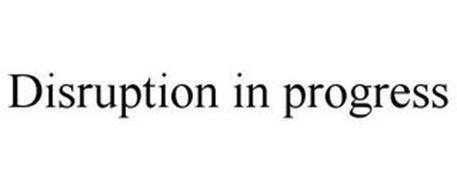 DISRUPTION IN PROGRESS
