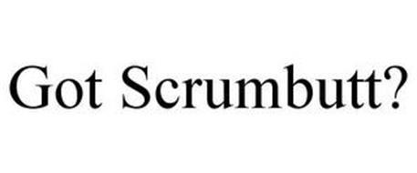 GOT SCRUMBUTT?