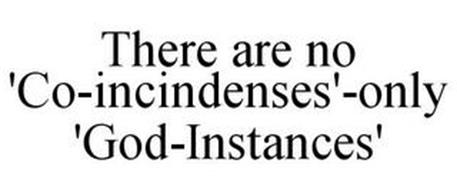 THERE ARE NO 'CO-INCINDENSES'-ONLY 'GOD-INSTANCES'
