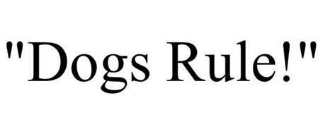 """""""DOGS RULE!"""""""