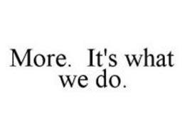 MORE. IT'S WHAT WE DO.