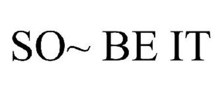 SO~ BE IT