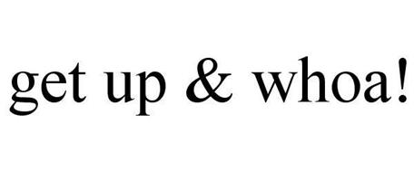 GET UP & WHOA!