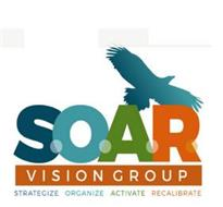 S.O.A.R. VISION GROUP STRATEGIZE ORGANIZE ACTIVATE RECALIBRATE